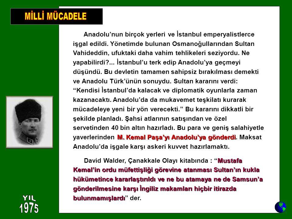 M. Kemal Paşa'yı Anadolu'ya gönderdi Anadolu'nun birçok yerleri ve İstanbul emperyalistlerce işgal edildi. Yönetimde bulunan Osmanoğullarından Sultan