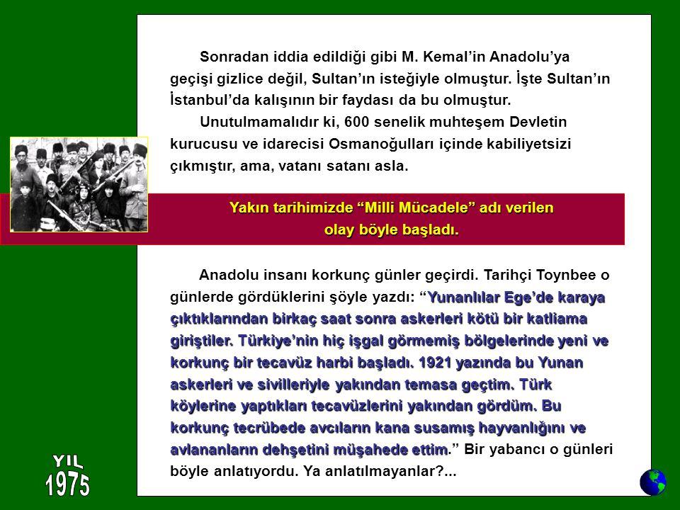 Sonradan iddia edildiği gibi M. Kemal'in Anadolu'ya geçişi gizlice değil, Sultan'ın isteğiyle olmuştur. İşte Sultan'ın İstanbul'da kalışının bir fayda
