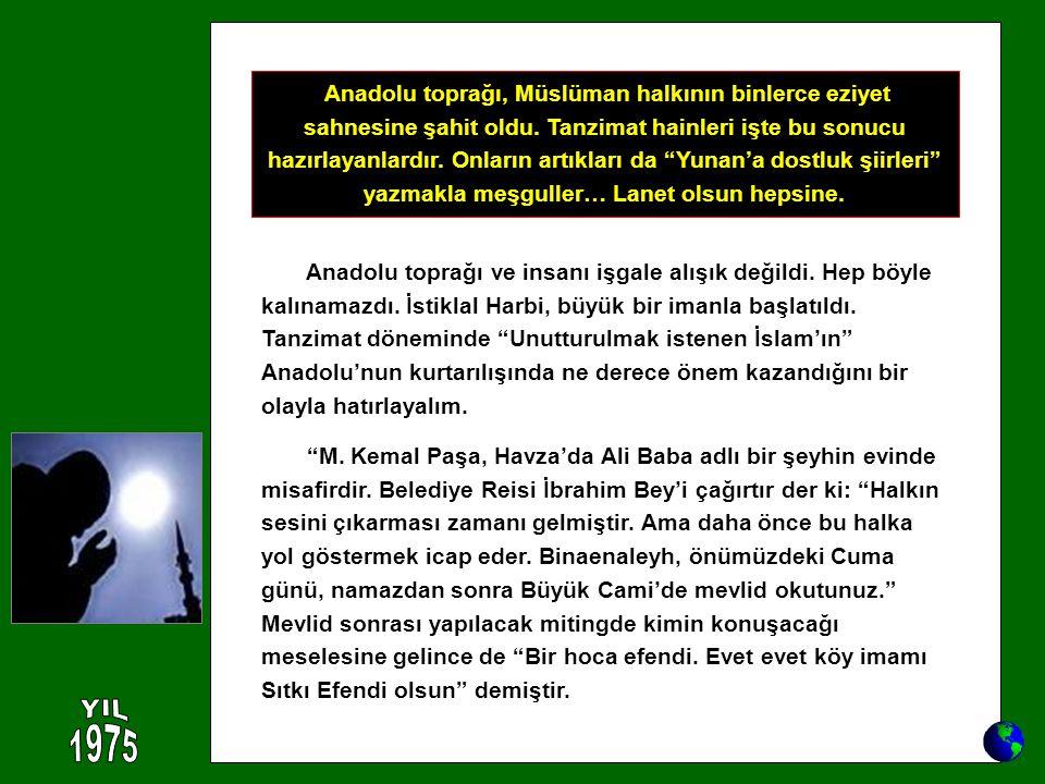 """Anadolu toprağı ve insanı işgale alışık değildi. Hep böyle kalınamazdı. İstiklal Harbi, büyük bir imanla başlatıldı. Tanzimat döneminde """"Unutturulmak"""