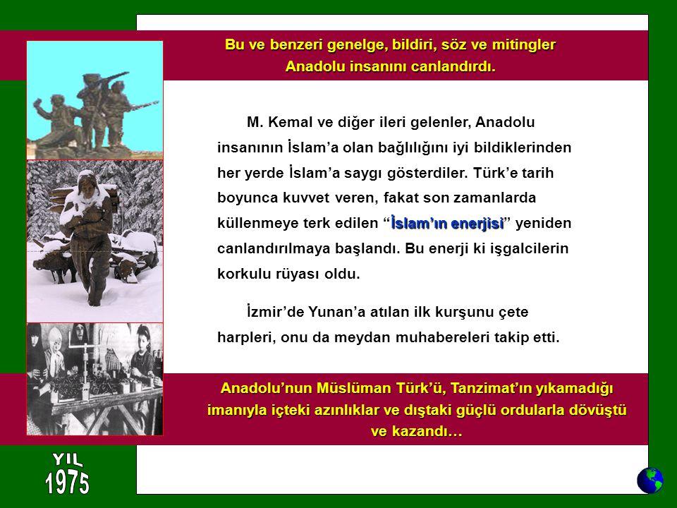 İslam'ın enerjisi M. Kemal ve diğer ileri gelenler, Anadolu insanının İslam'a olan bağlılığını iyi bildiklerinden her yerde İslam'a saygı gösterdiler.