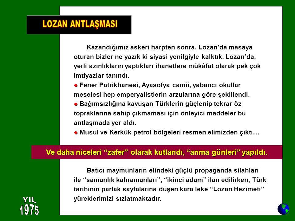 Kazandığımız askeri harpten sonra, Lozan'da masaya oturan bizler ne yazık ki siyasi yenilgiyle kalktık. Lozan'da, yerli azınlıkların yaptıkları ihanet