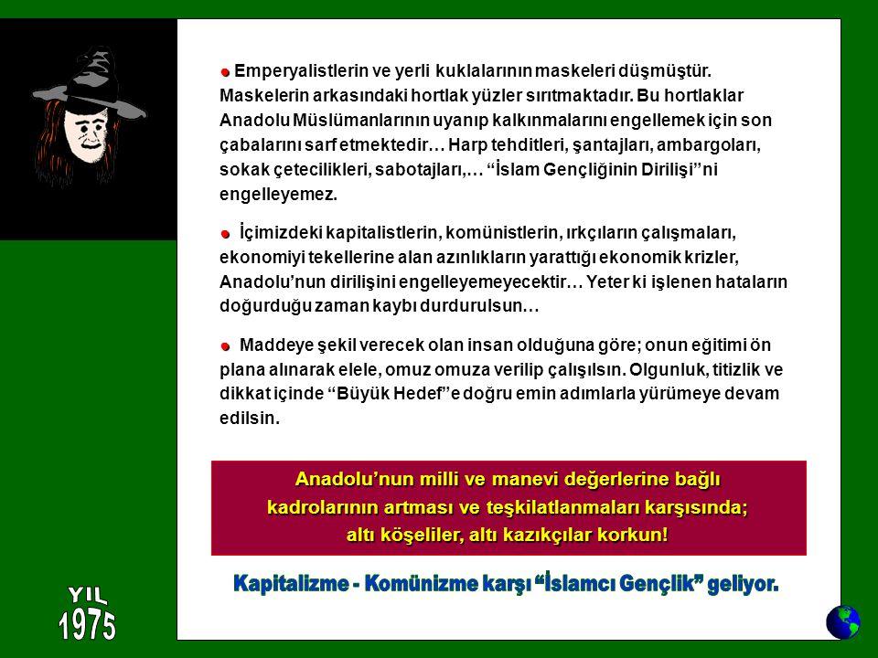 ● ● Emperyalistlerin ve yerli kuklalarının maskeleri düşmüştür. Maskelerin arkasındaki hortlak yüzler sırıtmaktadır. Bu hortlaklar Anadolu Müslümanlar