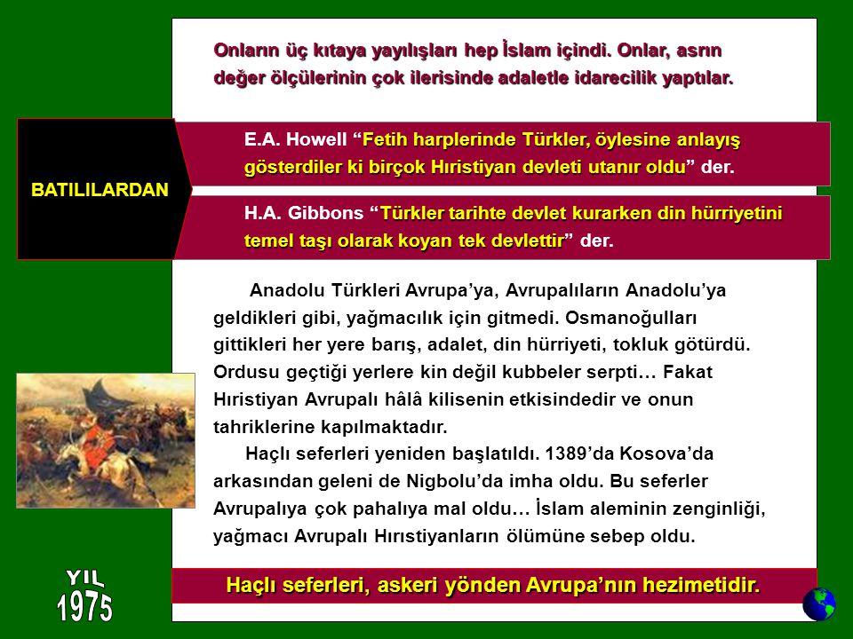 Anadolu Türkleri Avrupa'ya, Avrupalıların Anadolu'ya geldikleri gibi, yağmacılık için gitmedi. Osmanoğulları gittikleri her yere barış, adalet, din hü