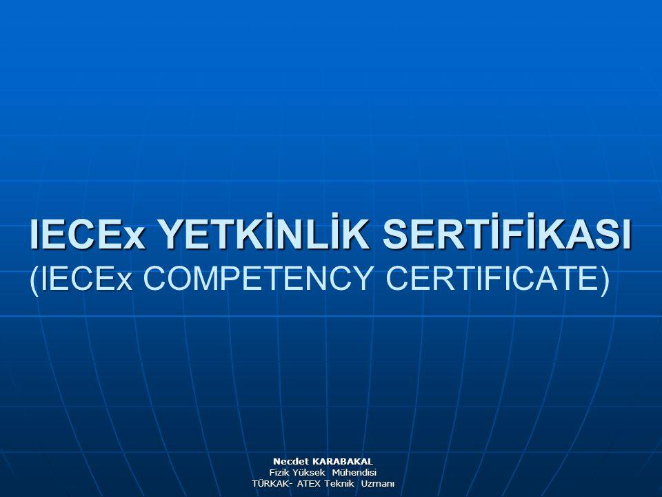 IECEx YETKİNLİK SERTİFİKASI IECEx IECEx YETKİNLİK SERTİFİKASI (IECEx COMPETENCY CERTIFICATE) Necdet KARABAKAL Fizik Yüksek Mühendisi TÜRKAK- ATEX Tekn