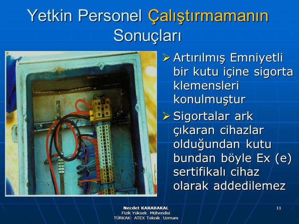 11  Artırılmış Emniyetli bir kutu içine sigorta klemensleri konulmuştur  Sigortalar ark çıkaran cihazlar olduğundan kutu bundan böyle Ex (e) sertifi