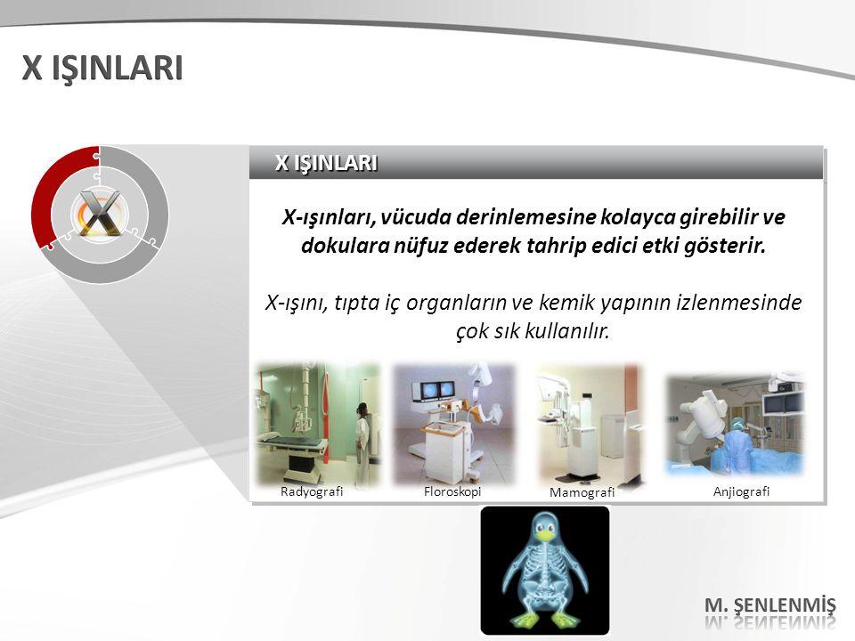 X IŞINLARI X-ışınları, vücuda derinlemesine kolayca girebilir ve dokulara nüfuz ederek tahrip edici etki gösterir. X-ışını, tıpta iç organların ve kem