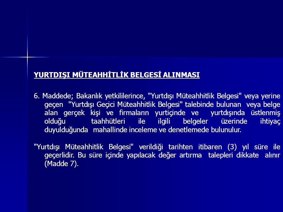YURTDIŞI MÜTEAHHİTLİK BELGESİ ALINMASI 6.