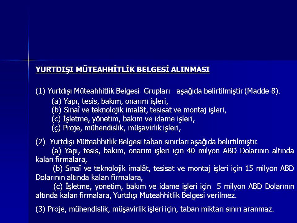 YURTDIŞI MÜTEAHHİTLİK BELGESİ ALINMASI (1) Yurtdışı Müteahhitlik Belgesi Grupları aşağıda belirtilmiştir (Madde 8).