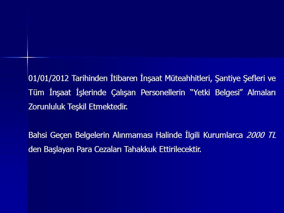 01/01/2012 Tarihinden İtibaren İnşaat Müteahhitleri, Şantiye Şefleri ve Tüm İnşaat İşlerinde Çalışan Personellerin Yetki Belgesi Almaları Zorunluluk Teşkil Etmektedir.