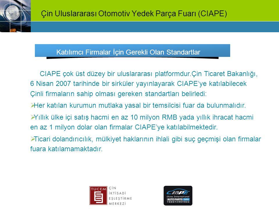 Çin Uluslararası Otomotiv Yedek Parça Fuarı (CIAPE) CIAPE çok üst düzey bir uluslararası platformdur.Çin Ticaret Bakanlığı, 6 Nisan 2007 tarihinde bir