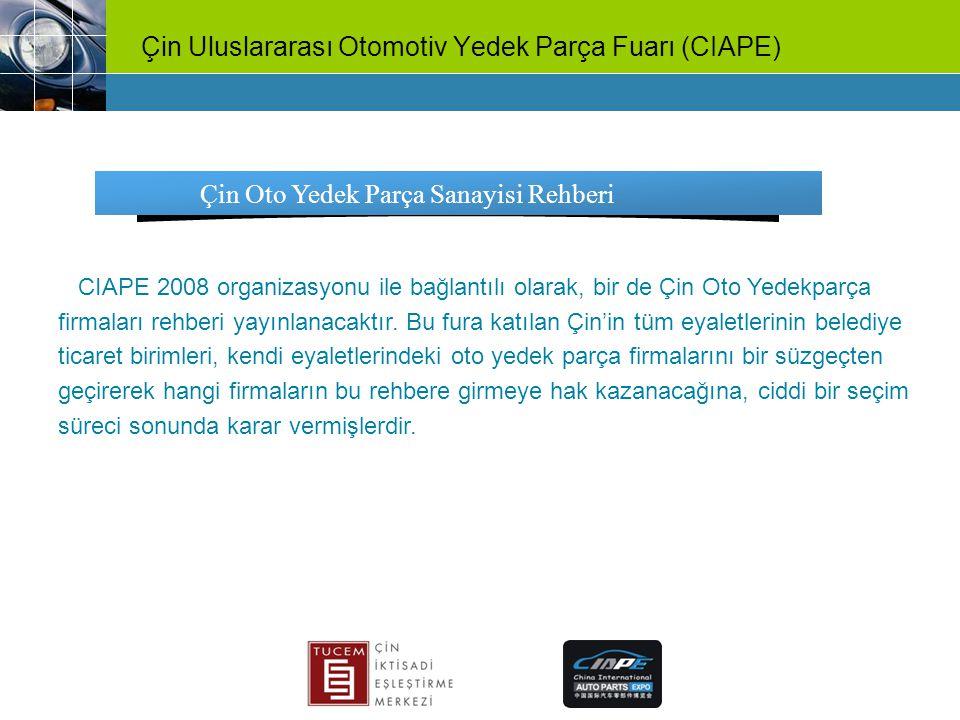 Çin Uluslararası Otomotiv Yedek Parça Fuarı (CIAPE) Çin Oto Yedek Parça Sanayisi Rehberi CIAPE 2008 organizasyonu ile bağlantılı olarak, bir de Çin Ot
