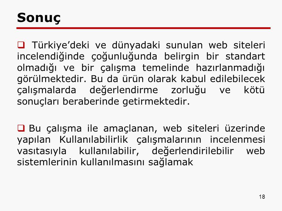 Sonuç  Türkiye'deki ve dünyadaki sunulan web siteleri incelendiğinde çoğunluğunda belirgin bir standart olmadığı ve bir çalışma temelinde hazırlanmad