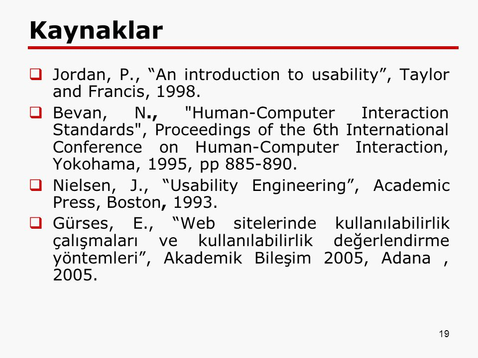 19 Kaynaklar  Jordan, P., An introduction to usability , Taylor and Francis, 1998.