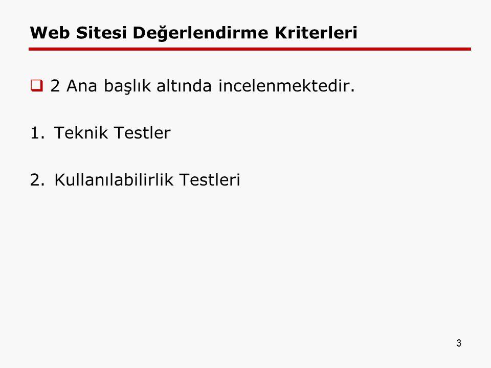 Web Sitesi Değerlendirme Kriterleri  2 Ana başlık altında incelenmektedir. 1.Teknik Testler 2.Kullanılabilirlik Testleri 3