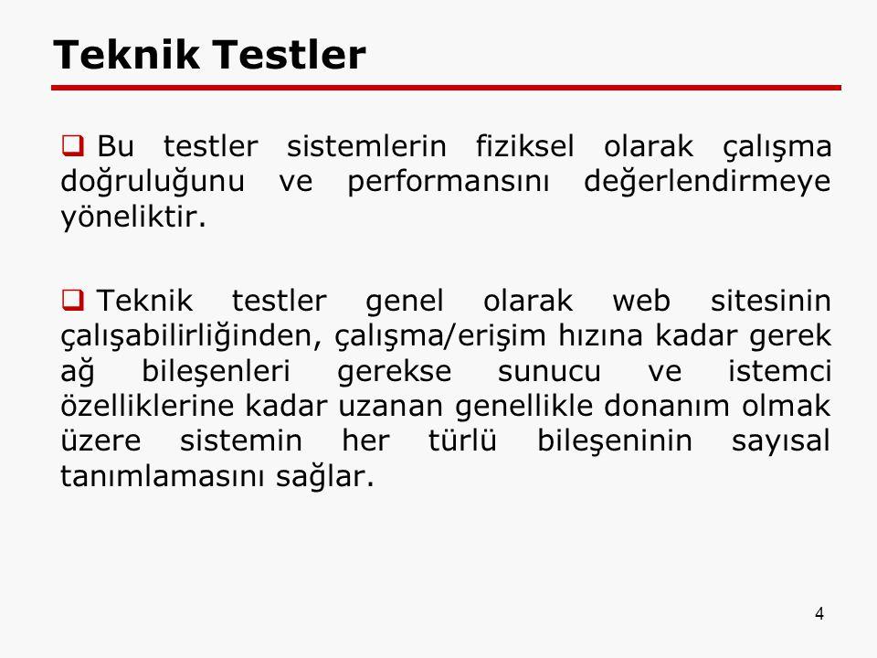 Teknik Testler  Bu testler sistemlerin fiziksel olarak çalışma doğruluğunu ve performansını değerlendirmeye yöneliktir.  Teknik testler genel olarak
