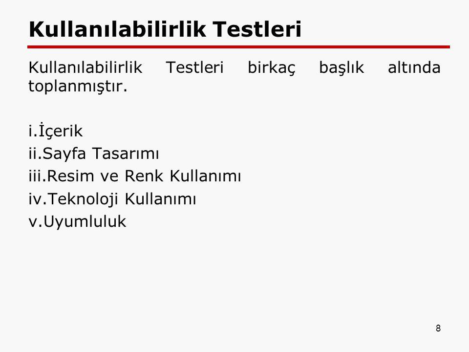 Kullanılabilirlik Testleri Kullanılabilirlik Testleri birkaç başlık altında toplanmıştır. i.İçerik ii.Sayfa Tasarımı iii.Resim ve Renk Kullanımı iv.Te