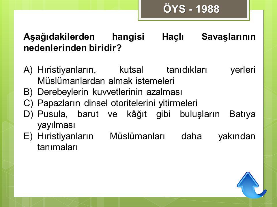 Aşağıdakilerden hangisi Haçlı Savaşlarının nedenlerinden biridir? A)Hıristiyanların, kutsal tanıdıkları yerleri Müslümanlardan almak istemeleri B)Dere