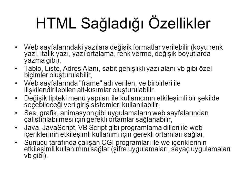 HTML Sağladığı Özellikler •Web sayfalarındaki yazılara değişik formatlar verilebilir (koyu renk yazı, italik yazı, yazı ortalama, renk verme, değişik
