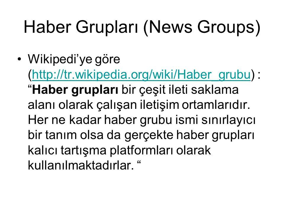 """Haber Grupları (News Groups) •Wikipedi'ye göre (http://tr.wikipedia.org/wiki/Haber_grubu) : """"Haber grupları bir çeşit ileti saklama alanı olarak çalış"""