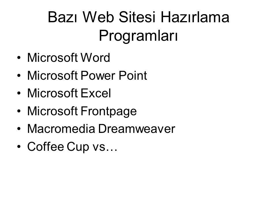 Bazı Web Sitesi Hazırlama Programları •Microsoft Word •Microsoft Power Point •Microsoft Excel •Microsoft Frontpage •Macromedia Dreamweaver •Coffee Cup