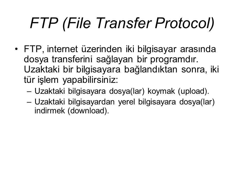 FTP (File Transfer Protocol) •FTP, internet üzerinden iki bilgisayar arasında dosya transferini sağlayan bir programdır. Uzaktaki bir bilgisayara bağl