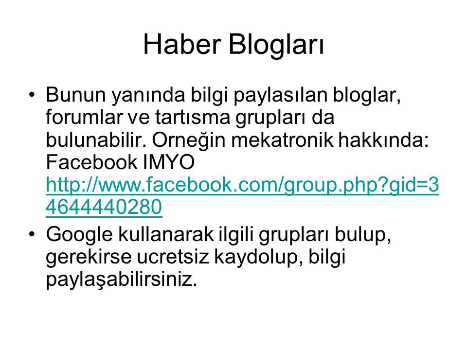 Haber Blogları •Bunun yanında bilgi paylasılan bloglar, forumlar ve tartısma grupları da bulunabilir. Orneğin mekatronik hakkında: Facebook IMYO http:
