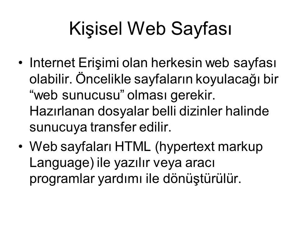 """Kişisel Web Sayfası •Internet Erişimi olan herkesin web sayfası olabilir. Öncelikle sayfaların koyulacağı bir """"web sunucusu"""" olması gerekir. Hazırlana"""