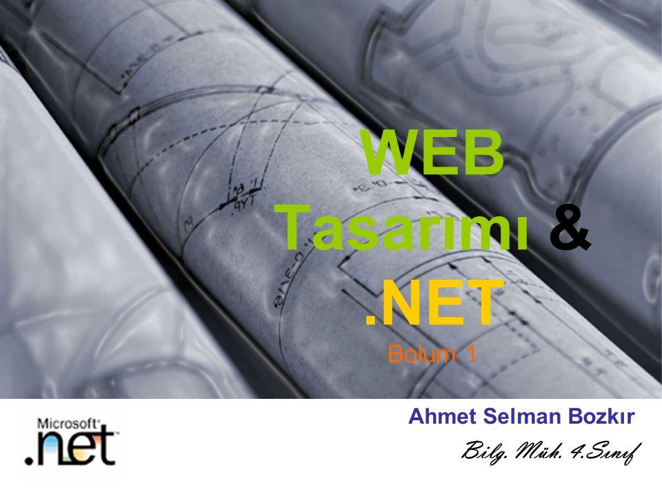 WEB Tasarımı &.NET Bolum 1 Ahmet Selman Bozkır Bilg. Müh. 4.Sınıf