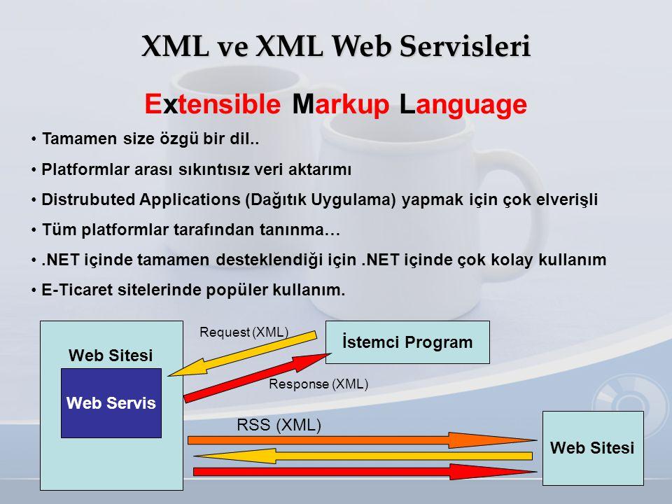 XML ve XML Web Servisleri • Tamamen size özgü bir dil.. • Platformlar arası sıkıntısız veri aktarımı • Distrubuted Applications (Dağıtık Uygulama) yap