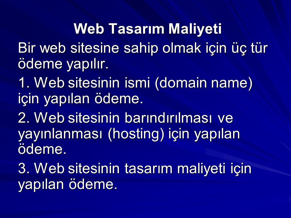 Web Tasarım Maliyeti Bir web sitesine sahip olmak için üç tür ödeme yapılır. 1. Web sitesinin ismi (domain name) için yapılan ödeme. 2. Web sitesinin