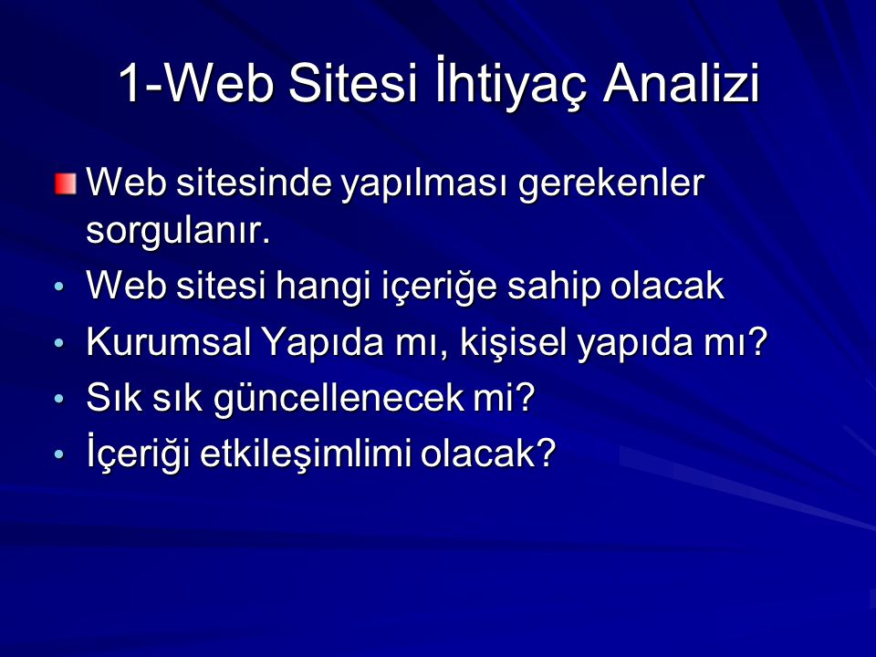 1-Web Sitesi İhtiyaç Analizi Web sitesinde yapılması gerekenler sorgulanır. • Web sitesi hangi içeriğe sahip olacak • Kurumsal Yapıda mı, kişisel yapı