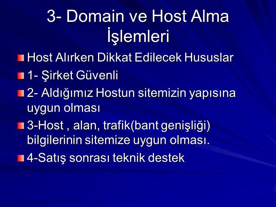 3- Domain ve Host Alma İşlemleri Host Alırken Dikkat Edilecek Hususlar 1- Şirket Güvenli 2- Aldığımız Hostun sitemizin yapısına uygun olması 3-Host, alan, trafik(bant genişliği) bilgilerinin sitemize uygun olması.