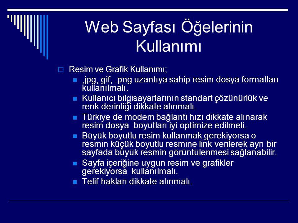 Web Sayfası Öğelerinin Kullanımı  Resim ve Grafik Kullanımı; ,jpg, gif,.png uzantıya sahip resim dosya formatları kullanılmalı.  Kullanıcı bilgisay