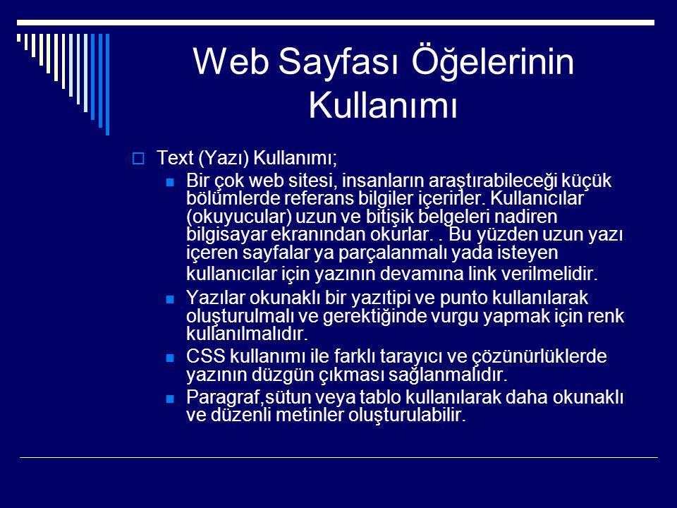 Web Sayfası Öğelerinin Kullanımı  Text (Yazı) Kullanımı;  Bir çok web sitesi, insanların araştırabileceği küçük bölümlerde referans bilgiler içerirl