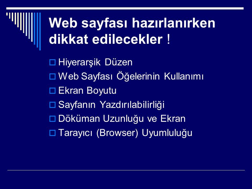 Web sayfası hazırlanırken dikkat edilecekler !  Hiyerarşik Düzen  Web Sayfası Öğelerinin Kullanımı  Ekran Boyutu  Sayfanın Yazdırılabilirliği  Dö