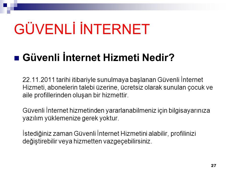 GÜVENLİ İNTERNET  Güvenli İnternet Hizmeti Nedir? 22.11.2011 tarihi itibariyle sunulmaya başlanan Güvenli İnternet Hizmeti, abonelerin talebi üzerine