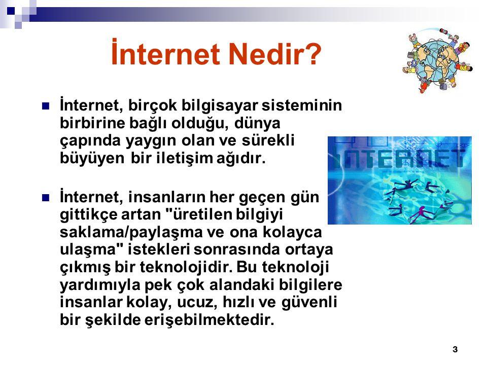 3  İnternet, birçok bilgisayar sisteminin birbirine bağlı olduğu, dünya çapında yaygın olan ve sürekli büyüyen bir iletişim ağıdır.  İnternet, insan