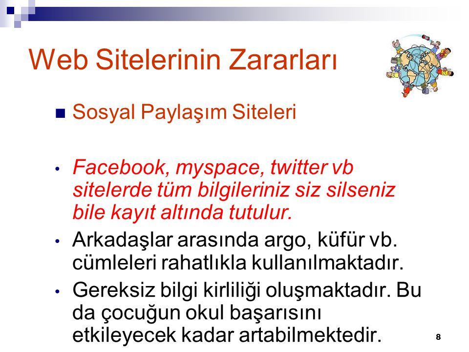 8 Web Sitelerinin Zararları  Sosyal Paylaşım Siteleri • Facebook, myspace, twitter vb sitelerde tüm bilgileriniz siz silseniz bile kayıt altında tutu