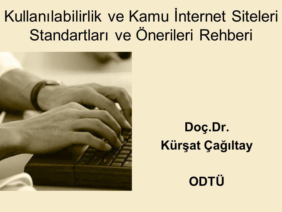 Kullanılabilirlik ve Kamu İnternet Siteleri Standartları ve Önerileri Rehberi Doç.Dr. Kürşat Çağıltay ODTÜ