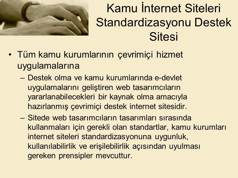 Kamu İnternet Siteleri Standardizasyonu Destek Sitesi •Tüm kamu kurumlarının çevrimiçi hizmet uygulamalarına –Destek olma ve kamu kurumlarında e-devle
