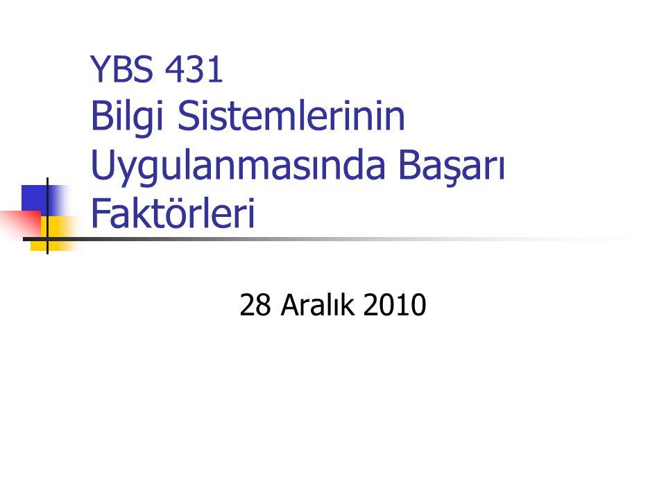 YBS 431 Bilgi Sistemlerinin Uygulanmasında Başarı Faktörleri 28 Aralık 2010