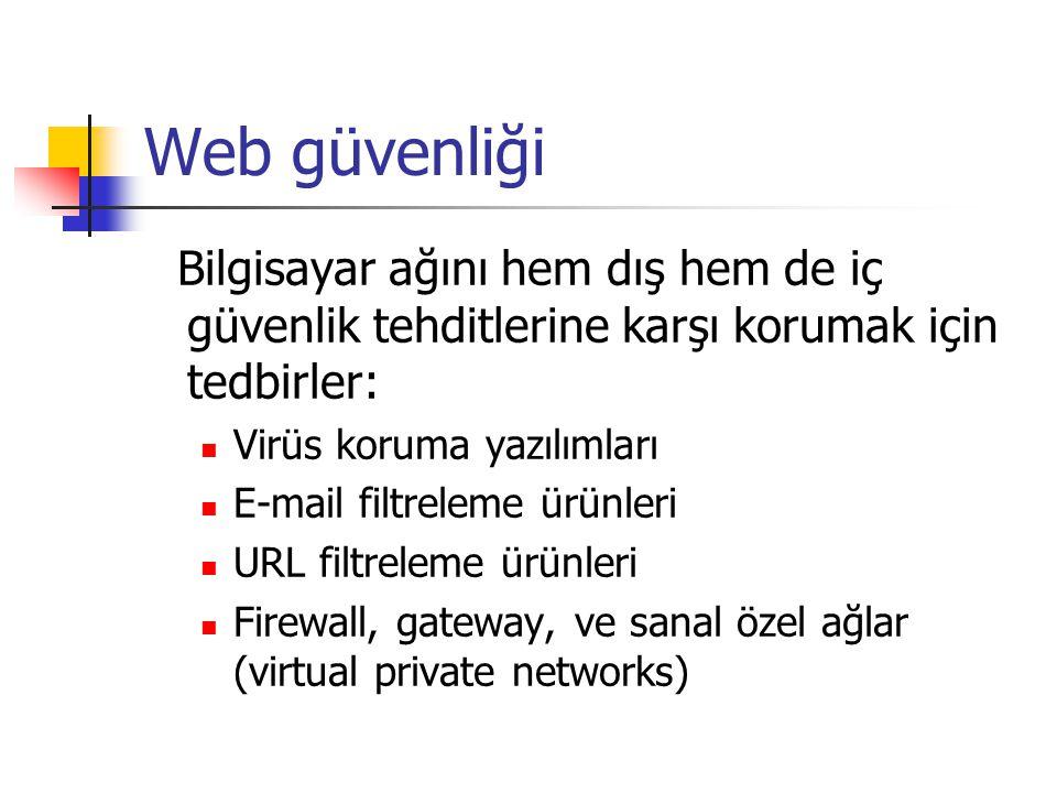 Web güvenliği Bilgisayar ağını hem dış hem de iç güvenlik tehditlerine karşı korumak için tedbirler:  Virüs koruma yazılımları  E-mail filtreleme ürünleri  URL filtreleme ürünleri  Firewall, gateway, ve sanal özel ağlar (virtual private networks)
