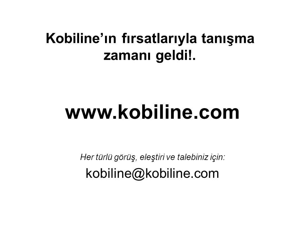 www.kobiline.com Her türlü görüş, eleştiri ve talebiniz için: kobiline@kobiline.com Kobiline'ın fırsatlarıyla tanışma zamanı geldi!.