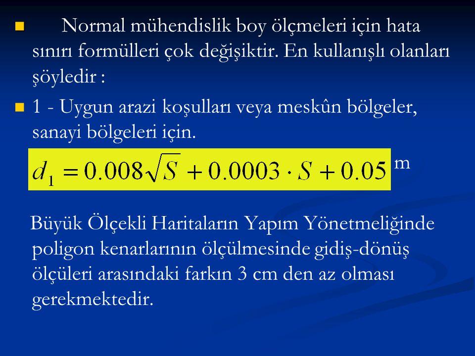   Normal mühendislik boy ölçmeleri için hata sınırı formülleri çok değişiktir. En kullanışlı olanları şöyledir :   1 - Uygun arazi koşulları veya