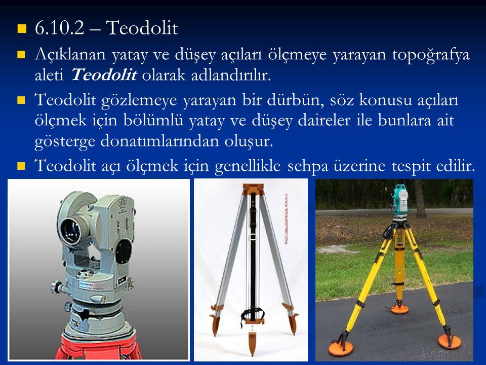  6.10.2 – Teodolit   Açıklanan yatay ve düşey açıları ölçmeye yarayan topoğrafya aleti Teodolit olarak adlandırılır.   Teodolit gözlemeye yaray