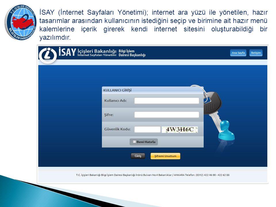 İSAY (İnternet Sayfaları Yönetimi); internet ara yüzü ile yönetilen, hazır tasarımlar arasından kullanıcının istediğini seçip ve birimine ait hazır me