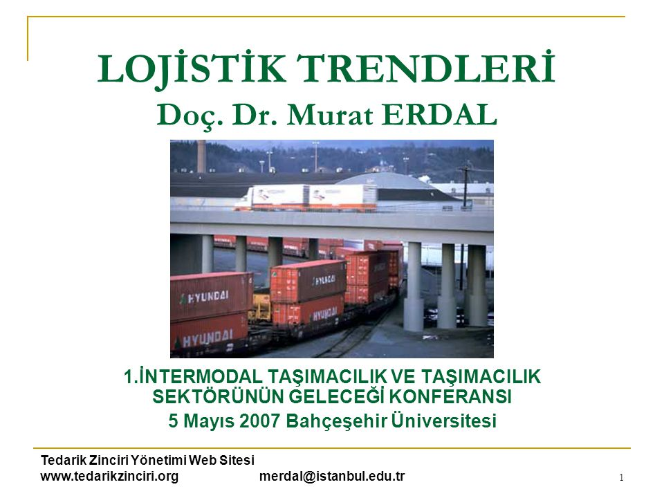 Tedarik Zinciri Yönetimi Web Sitesi www.tedarikzinciri.org merdal@istanbul.edu.tr 1 LOJİSTİK TRENDLERİ Doç. Dr. Murat ERDAL 1.İNTERMODAL TAŞIMACILIK V