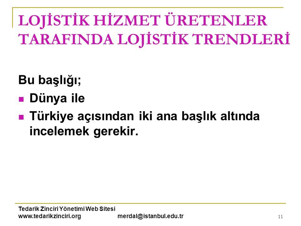 Tedarik Zinciri Yönetimi Web Sitesi www.tedarikzinciri.org merdal@istanbul.edu.tr 11 LOJİSTİK HİZMET ÜRETENLER TARAFINDA LOJİSTİK TRENDLERİ Bu başlığı