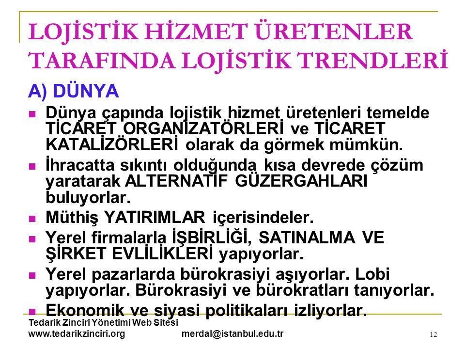Tedarik Zinciri Yönetimi Web Sitesi www.tedarikzinciri.org merdal@istanbul.edu.tr 12 LOJİSTİK HİZMET ÜRETENLER TARAFINDA LOJİSTİK TRENDLERİ A) DÜNYA 