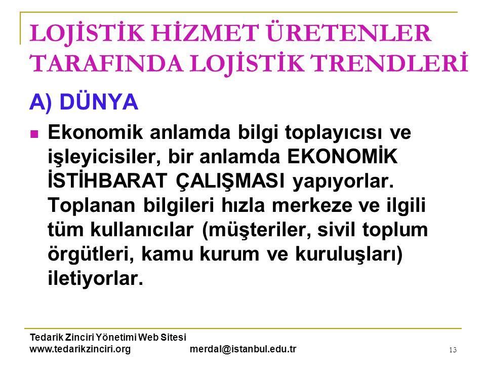 Tedarik Zinciri Yönetimi Web Sitesi www.tedarikzinciri.org merdal@istanbul.edu.tr 13 LOJİSTİK HİZMET ÜRETENLER TARAFINDA LOJİSTİK TRENDLERİ A) DÜNYA 